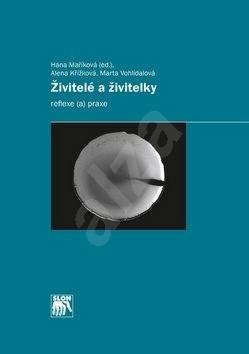 Živitelé a živitelky: Reflexe a praxe - Hana Maříková; Alena Křížková; Marta Vohlídalová