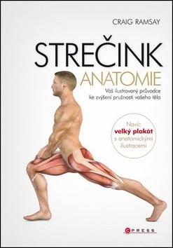 STREČINK Anatomie: Váš ilustrovyný průvodce ke zvýšení pružnosti vašeho těla - Craig Ramsay