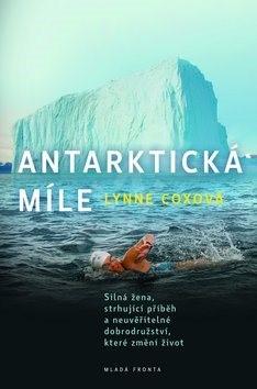 Antarktická míle: Silná žena, strhující příběh a neuvěřitelné dobrodružství, které změní život - Lynne Coxová