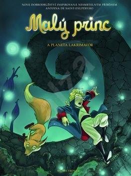 Malý princ a planeta Lakrimavor - Antoine de Saint-Exupery
