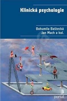 Klinická psychologie - Bohumila Baštecká; Jan Mach