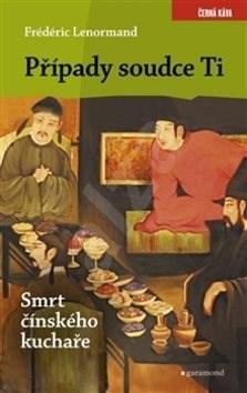 Kniha Případy soudce Ti Smrt čínského kuchaře - Frédéric Lenormand