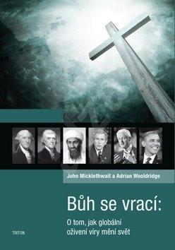 Bůh se vrací: O tom, jak globální oživení víry mění svět - John Micklethwait; Adrian Wooldridge