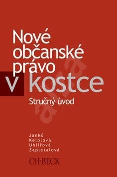 Nové občanské právo v kostce: Stručný úvod - Martin Janků; Hana Kelblová; Marta Uhlířová