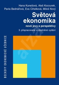 Světová ekonomika nové jevy a perspektivy: 3. přepracované a doplněné vydání - Hana Kunešová; Aleš Kocourek; Pavla Bednářová
