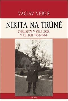 Nikita na trůně: Chruščov v čele SSSR v letech 1953-1964 - Václav Veber