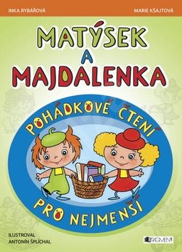 Matýsek a Majdalenka Pohádkové čtení pro nejmenší - Inka Rybářová; Marie Kšajtová; Antonín Šplíchal