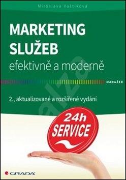 Marketing služeb efektivně a moderně: 2., aktualizované a rozšířené vydání - Miroslava Vaštíková