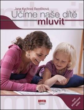 Učíme naše dítě mluvit: nové, aktualizované vydání - Jana Kycltová Bezděková