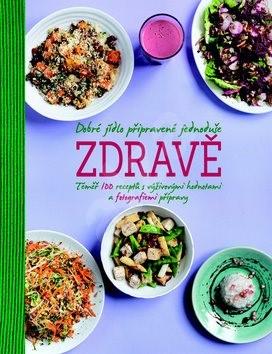 Dobré jídlo připravené jednoduše zdravě: Téměř 100 receptů s výživovými hodnotami a fotografiemi pří -