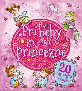 Príbehy pre malé princezné: 20 čarovných príbehov -