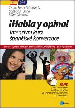 Habla y opina! + MP3: intenzivní kurz španělské konverzace - Carlos Ferrer Penaranda; Santiago Santiago Farina; Klára Sýkorová