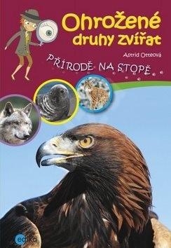 Ohrožené druhy zvířat: Přírodě na stopě - Astrid Otteová