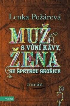 Muž s vůní kávy, žena se špetkou skořice - Lenka Požárová