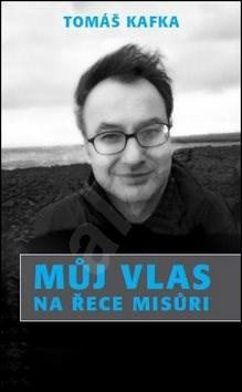 Kniha Můj vlas na řece Misůri - Tomáš Kafka