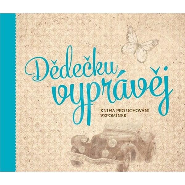 Dědečku, vyprávěj: Kniha pro uchování vzpomínek - Monika Kopřivová