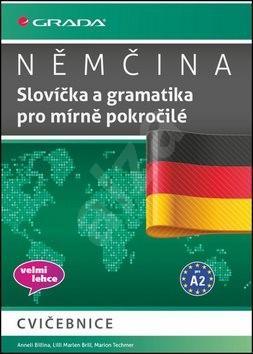 Němčina Slovíčka a gramtika pro mírně pokročilé: cvičebnice, velmi lehce, pro A2 - Anneli Billina; Lilli Marlen Brill; Marion Techmer