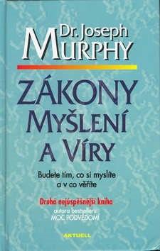 Zákony myšlení a víry: Budete tím, co si myslíte a v co věříte - Joseph Murphy