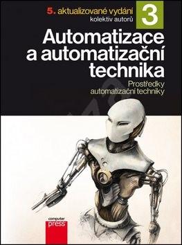 Automatizace a automatizační technika 3: Prostředky automatizační techniky - Jan Beneš; Josef Langer; Marie Martinovská