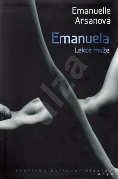 Emanuela Lekce muže: Erotická kultovní klasika - Emmanuelle Arsanová