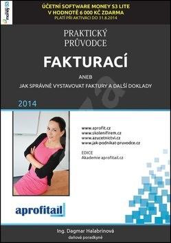 Praktický průvodce fakturací: aneb jak správně vystavovat faktury a další doklady 2014 - Dagmar Halabrinová