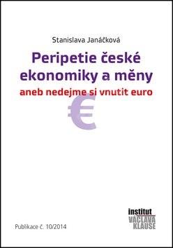 Peripetie české ekonomiky a měny: aneb nedejme si vnutit euro Publikace č.10/2014 - Stanislava Janáčková