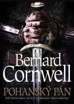 Pohanský pán: Král Alfred umířá, ale úsilí o sjednocení Anglie pokračuje - Bernard Cornwell