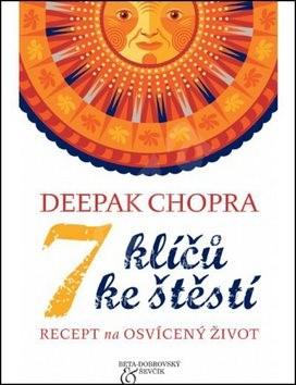 7 klíčů ke štěstí: Recept na osvícený život - Deepak Chopra
