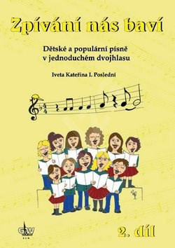 Kniha Zpívání nás baví 2.díl: Dětské a populární písně v jednoduchém dvojhlasu,+ CD - Iveta Kateřina I. Poslední