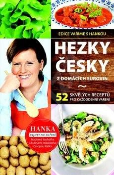 Hezky česky z domácích surovin: 53 skvělých receptů pro každodenní vaření - Hana Břenková