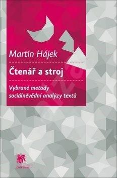 Čtenář a stroj: Vybrané metody sociálněvědní analýzy textů - Martin Hájek