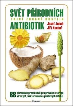 Svět přírodních antibiotik: Tajné zbrané rostlin - Josef Jonáš; Jiří Kuchař