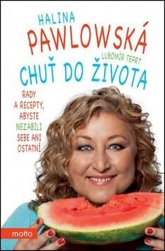 Chuť do života: Rady a recepty, abyste nezabili sebe ani ostatní - Halina Pawlowská; Lubomír Teprt