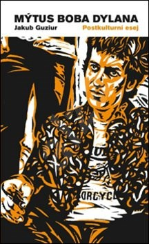 Mýtus Boba Dylana - Jakub Guziur