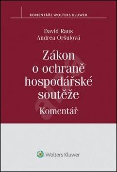 Zákon o ochraně hospodářské soutěže Komentář - David Raus; Andrea Oršulová