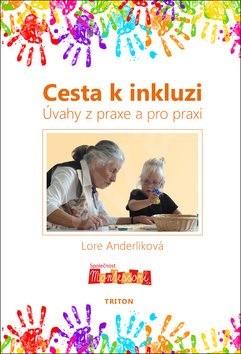 Cesta k inkluzi: Úvahy z praxe a pro praxi - Lore Anderliková