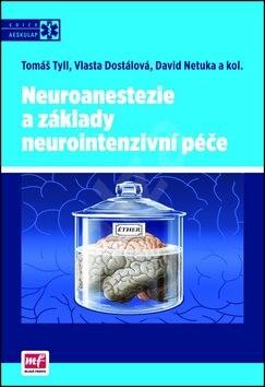 Neuroanestezie a základy neurointenzivní péče - Tomáš Tyll; David Netuka; Vlasta Dostálová
