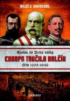Evropa tančila valčík: Cestou do Velké války (léta 1905-1914) - Miloš Václav Kratochvíl