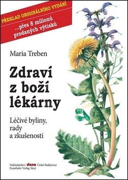 Zdraví z boží lékárny: Léčivé bylinky, rady a zkušenosti - Maria Treben