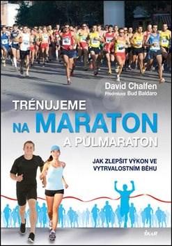 Trénujeme na maraton a půlmaraton: Jak zlepšit výkon ve vytrvalostním běhu - David Chalfen