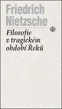 Filosofie v tragickém období Řeků - Friedrich Nietzsche