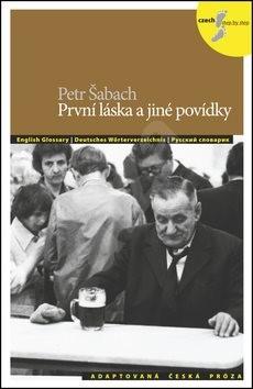 První láska a jiné povídky: adaptovaná česká próza - Petr Šabach; Stanislav Setinský