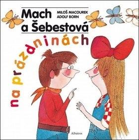 Mach a Šebestová na prázdninách - Miloš Macourek; Adolf Born