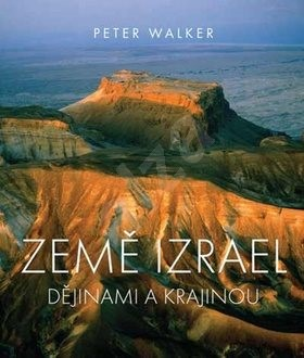 Země Izrael: Dějinami a krajinou - Peter Walker