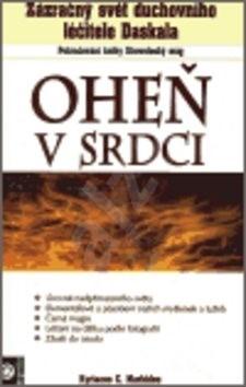 Oheň v srdci: Zázračný svět duchovního léčitele Daskala - Kyriacos C. Markides