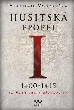 Husitská epopej I 1400-1415: Za časů krále Václava IV. - Vlastimil Vondruška