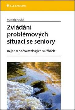 Zvládání problémových situací se seniory: Nejen v pečovatelských službách - Marcela Hauke