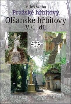 Pražské hřbitovy Olšanské hřbitovy V. 1. díl - Miloš Szabo