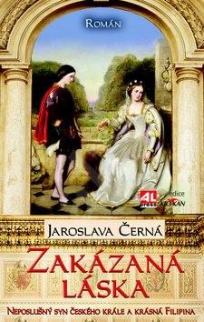 Zakázaná láska: Neposlušný syn českého krále a krásná Filupina - Jaroslava Černá