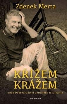 Křížem krážem: aneb Dobrodružství potulného muzikanta - Zdeněk Merta